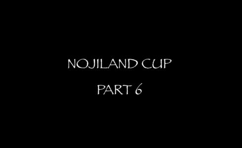 NOJILAND CUP PART6