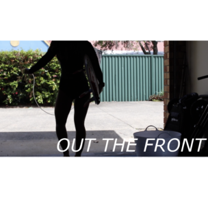 OUT THE FRONT